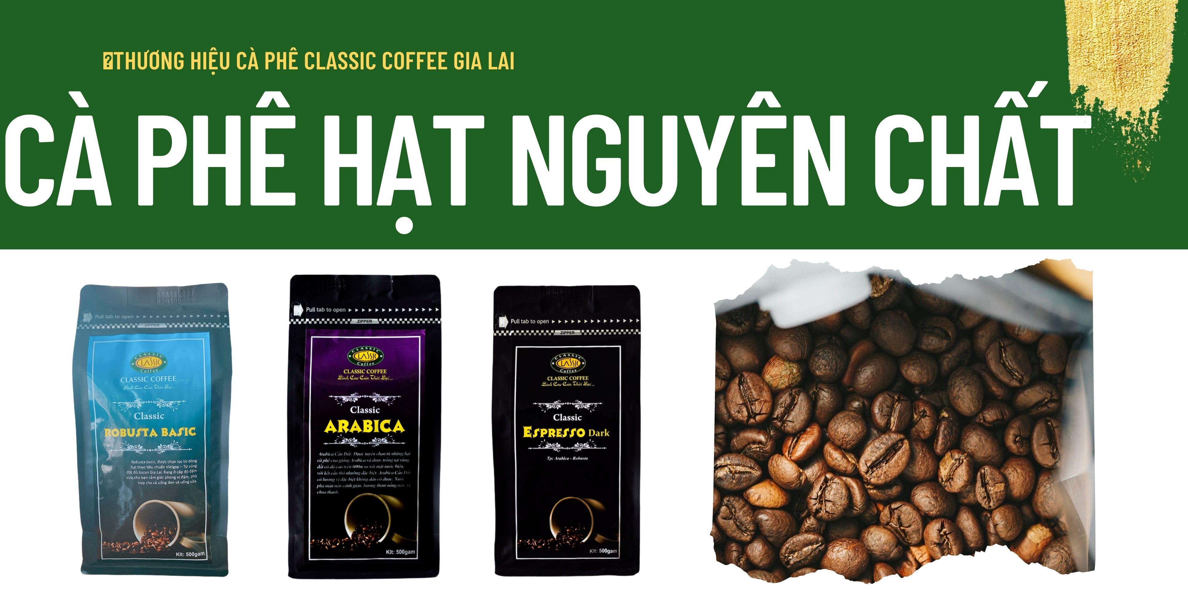 Mê mẩn với những dòng cà phê hạt rang nguyên chất Gia Lai hảo hạng tại Classic