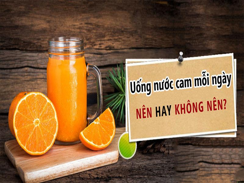 Uống nước cam mỗi ngày Nên hay Không nên?